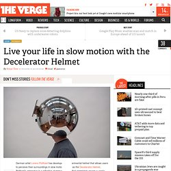 Live your life in slow motion with the Decelerator Helmet
