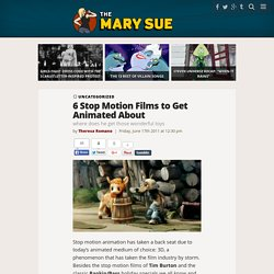 6 Stop Motion Films to Get Animated About