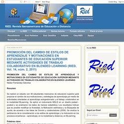 RIED: PROMOCIÓN DEL CAMBIO DE ESTILOS DE APRENDIZAJE Y MOTIVACIONES EN ESTUDIANTES DE EDUCACIÓN SUPERIOR MEDIANTE ACTIVIDADES DE TRABAJO COLABORATIVO EN BLENDED LEARNING (RIED, Vol. 14, núm. 2, 2011)