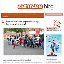 How to Motivate Physical Activity: Are rewards the key? | the Zamzee Blog