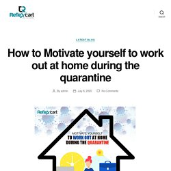 How to Motivate yourself to work out at home during the quarantine – ReflexCart