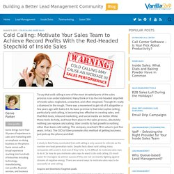 Cold Calling: Motivate Your Sales Team to Achieve Record Profits With the Red-Headed Stepchild of Inside Sales