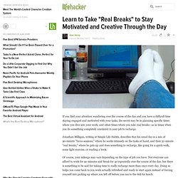 "Learn to Take ""Real Breaks"" to Stay Motivated and Creative Through the Day"