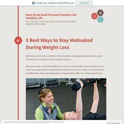 5 Best Ways to Stay Motivated During Weight Loss – Best Gyms And Personal Trainers for Healthy Life