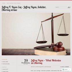 Jeffrey Ryan – What Motivates an Attorney