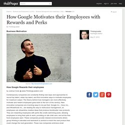 How Google Motivates their Employees with Rewards and Perks