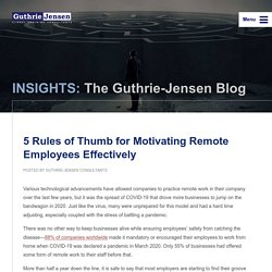 INSIGHTS: The Guthrie-Jensen Blog 5 Rules of Thumb for Motivating Remote Employees Effectively