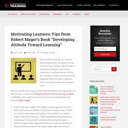 "Motivating Learners: Tips from Robert Mager's Book ""Developing Attitude Toward Learning"""