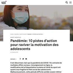 Pandémie: 10 pistes d'action pour raviver la motivation des adolescents / 100°, février 2021