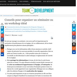 Conseils pour organiser un séminaire ou un workshop idéal Coach de Manager, esprit d'équipe, Motivation d'équipe, Séminaire de motivation, team building, workshop d'entreprise
