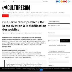 """Oublier le """"tout public"""" ? De la motivation à la fidélisation des publics – Culturecom"""
