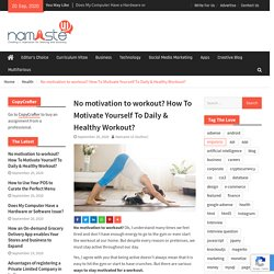No motivation to workout? How To Motivate Yourself To Daily & Healthy Workout?