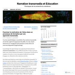 Favoriser la motivation de l'élève dans un processus de formation par une approche transmedia