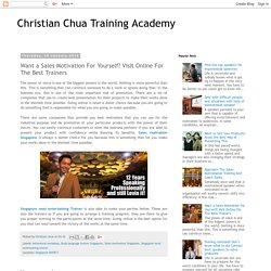 Christian Chua Training Academy: Want a Sales Motivation For Yourself? Visit Online For The Best Trainers