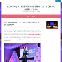 HOW THE POWER OF WORDS WORKS FOR TOP KEYNOTE SPEAKER ASIA?