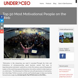 Top 50 Most Motivational People on the Web | Under30CEO