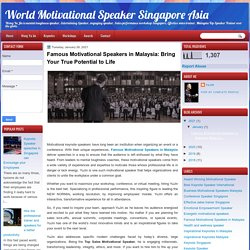 Famous Motivational Speakers in Malaysia: Bring Your True Potential to Life