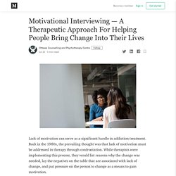 Motivational Interviewing — A Therapeutic Approach For Helping People Bring Change Into Their Lives