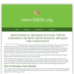 Motivational Speaker Success: Tips in Choosing the Best Motivational Speaker for your Event