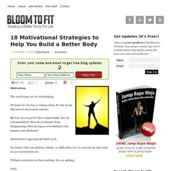 18 Motivational Strategies to Help You Build a Better Body