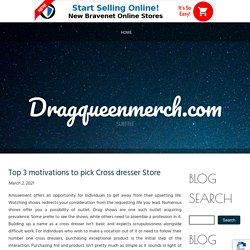 Top 3 motivations to pick Cross dresser Store