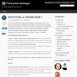 MOTIVER ou MOBILISER ? - Tout pour managerTout pour manager