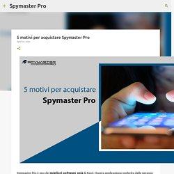 5 motivi per acquistare Spymaster Pro