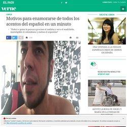Motivos para enamorarse de todos los acentos del español en un minuto