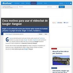 Cinco motivos para usar el videochat de Google+ Hangout