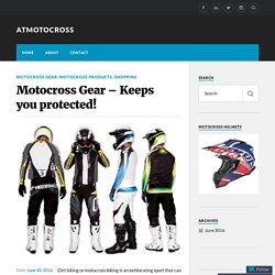 Motocross Gear – Keeps you protected!