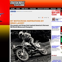 MY MOTOCROSS INSPIRATIONS BY BRAD LACKEY