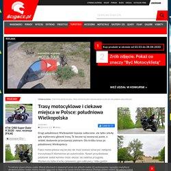 Trasy motocyklowe i ciekawe miejsca w Polsce: południowa Wielkopolska