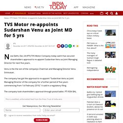 TVS Motor re-appoints Sudarshan Venu as Joint MD for 5 yrs