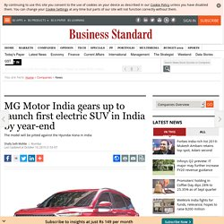 MG Motor India gears up to launch first electric SUV in India by year-end