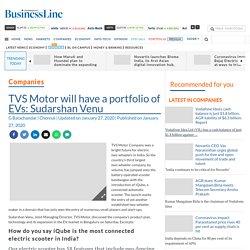 TVS Motor will have a portfolio of EVs: Sudarshan Venu