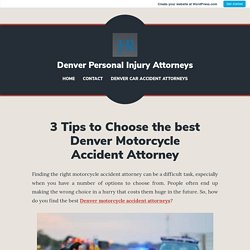 3 Tips to Choose the best Denver Motorcycle Accident Attorney – Denver Personal Injury Attorneys