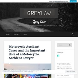 Motorcycle Accident Cases and the Important Role of a Motorcycle Accident Lawyer – Grey Law