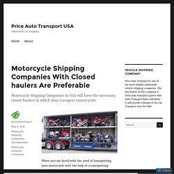 Motorcycle Shipping Companies With Closed haulers Are Preferable – Price Auto Transport USA