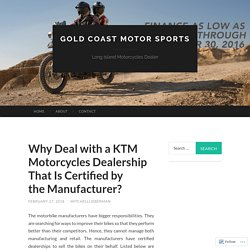 Why Deal with a KTM Motorcycles Dealership That Is Certified by the Manufacturer?