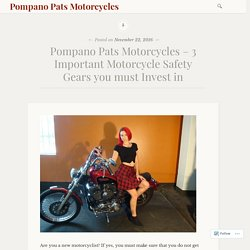 Pompano Pats Motorcycles – 3 Important Motorcycle Safety Gears you must Invest in – Pompano Pats Motorcycles