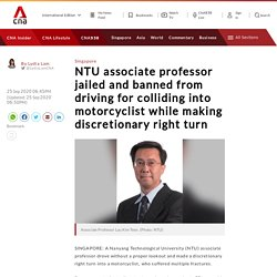 (Negative Punishment) NTU associate professor jailed and banned from driving for colliding into motorcyclist while making discretionary right turn