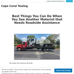 Best Things You Can Do When You See Another Motorist that Needs Roadside Assistance – Cape Coral Towing