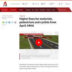 Higher fines for motorists, pedestrians and cyclists from April: MHA