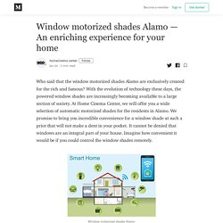 Window motorized shades Alamo – An enriching experience for your home