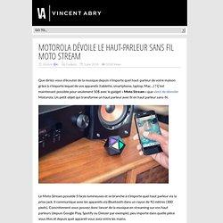Motorola dévoile le haut-parleur sans fil Moto Stream