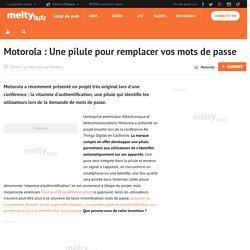 Motorola : Une pilule pour remplacer vos mots de passe