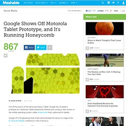 Google Shows Off Motorola Tablet Prototype, and It's Running Honeycomb