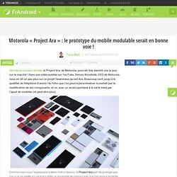 """Motorola """"Project Ara"""" : le prototype du mobile modulable serait en bonne voie !"""