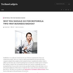 Why You Should Go For Motorola Two-Way Business Radios?