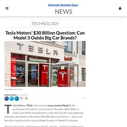 Tesla Motors' $30 Billion Question: Can Model 3 Outdo Big Car Brands?